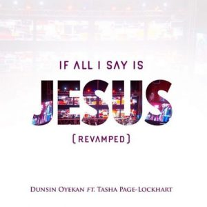 if all i say is jesus by Dunsin Oyekan